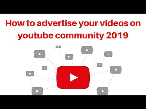 How to advertise your videos on youtube community 2019