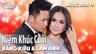 Bằng Kiều & Lam Anh | Niệm Khúc Cuối | Thúy Nga Music Box #3