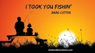I Took You Fishin' - Brad Cotter