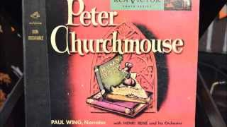 Peter Churchmouse ( Margot Austin - Henri Rene ) as told by Paul Wing and Cast