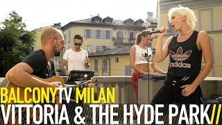 VITTORIA & THE HYDE PARK - BURN DOWN THE SUMMER (BalconyTV)