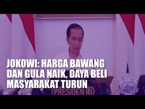 Jokowi: Harga Bawang dan Gula Naik, Daya Beli Masyarakat Turun