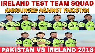 IRELAND TEST TEAM SQUAD ANNOUNCED AGAINST PAKISTAN 2018 | PAKISTAN VS IRELAND 2018