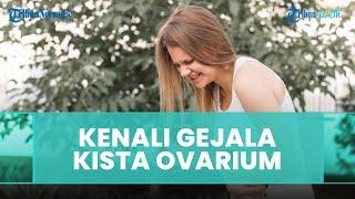 Kenali Gejala Penyakit Kista Ovarium pada Wanita, Ini Cara Perawatan Mandiri di Rumah