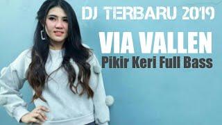 DJ Terbaru 2019 Full Bass - Via Vallen Full Pikir Keri Paling Enak