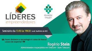 Rogério Stein – Líderes Empreendedores – Iguassu Valley
