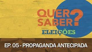 Quer Saber - Episódio 05: PROPAGANDA ANTECIPADA