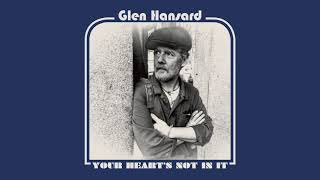 "Glen Hansard - ""Your Heart's Not In It"" (Full Album Stream)"