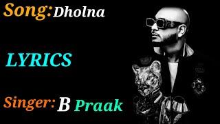 Dholna(LYRICS),Dholna full song,B Praak,jaani   - YouTube