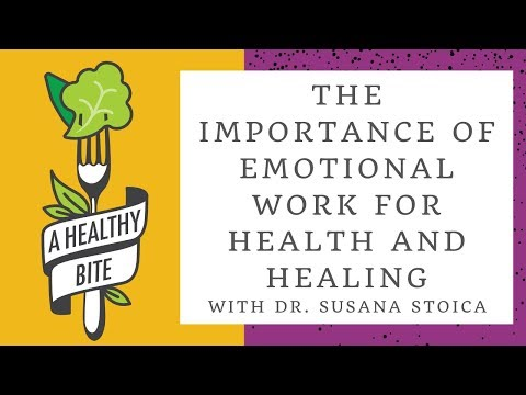 The Importance of Emotional Work for Health and Healing with Dr. Susana Stoica
