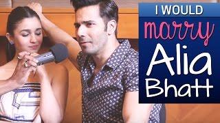 'I wouldn't date Alia Bhatt, I'd marry her' says Varun Dhawan !