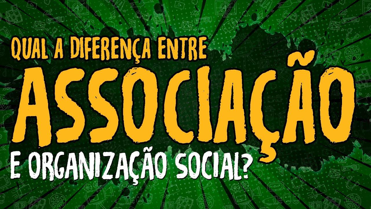 Qual a Diferença entre Associação e Organização Social?