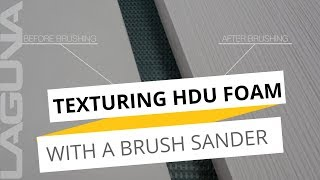 Adding Texture to HDU Foam With A Brush Sander Equipped With A Wire Brush Head