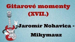 Gitarové momenty: Jaromír Nohavica - Mikymauz