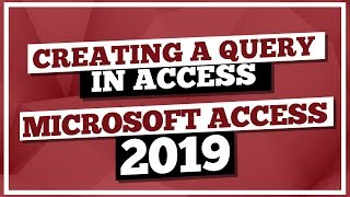 Microsoft Access Tutorial 2019: How To Create A Query With MS Access 2019