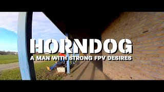 "FPV-DIRK: HORNDOG - A MAN WITH STRONG FPV DESIRES (FREESTYLE, RACING, KIEL, 3"" /4S QUAD)(1440/60p)"