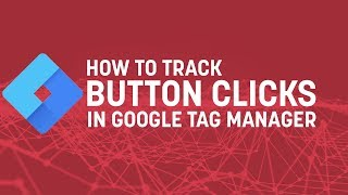 How To Track Button Clicks with Google Tag Manager (2019)