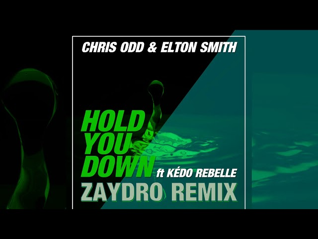 Chris Odd & Elton Smith feat. Kédo Rebelle - Hold You Down (Zaydro Remix) [Official]