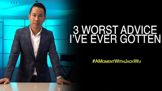 3 Worst Advice I've Ever Gotten | A Moment With Jack Wu