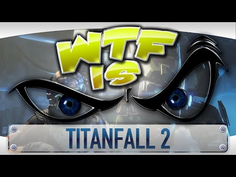 WTF Is... - Titanfall 2 ? - YouTube video thumbnail