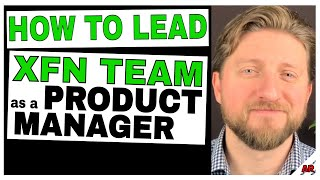 How to Lead a Cross-Functional Team: Leadership and Influence for Product Managers