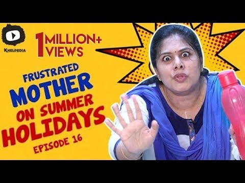 Frustrated Mother FRUSTRATION on Summer HOLIDAYS   Telugu Comedy Web Series   Episode 16   Khelpedia