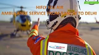 Best Charter Air Ambulance Service from Ranchi to Delhi by Hifly ICU
