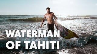 Meet the Waterman of Tahiti