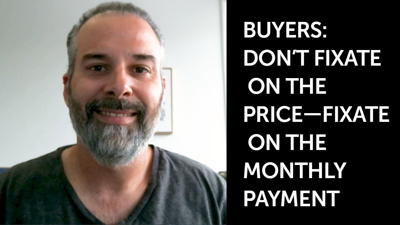Buyers: Don't Fixate on the Price—Fixate on the Monthly Payment