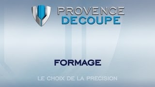 Provence Découpe - Formage