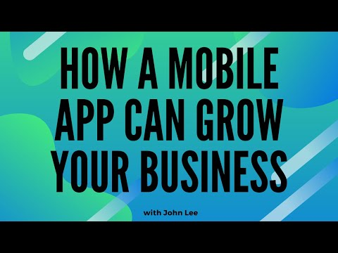 How a mobile app can grow your Business with John Lee