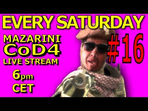 Mazarini CoD4 stream #16 [EVERY SATURDAY@6pmCET] 12.05.2012