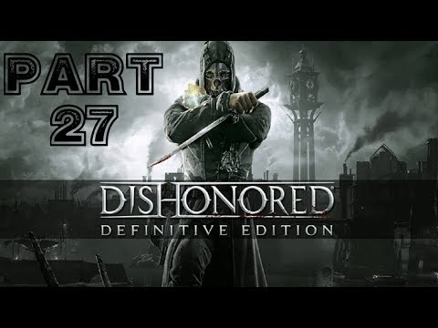 Dishonored definitive edition walkthrough blind part 24 (sparing.