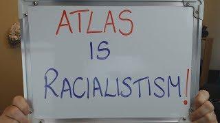 ATLAS is RACIALISMISTS !!!!