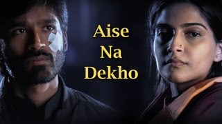Aise Na Dekho - Song Video - Raanjhanaa