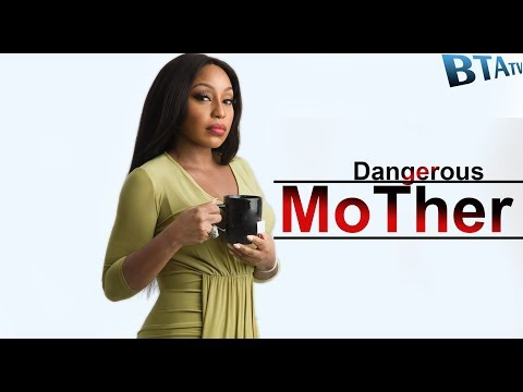 DANGEROUS MOTHER  -NOLLYWOOD LATEST MOVIE