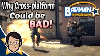 Why Cross Platform Play Could be BAD! - Badman