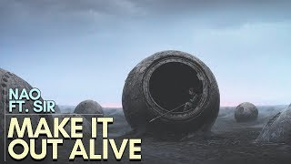 NAO   Make It Out Alive (feat. Sir) [w Lyrics]