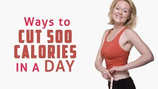 Ways to cut 500 calories in a day