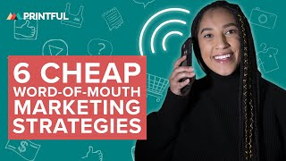 6 Cheap Word-of-Mouth Marketing Strategies for Your Ecommerce Store: Printful Print-On-Demand