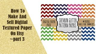 How To Make And Sell Digital Textured Paper On Etsy ~ Part 3