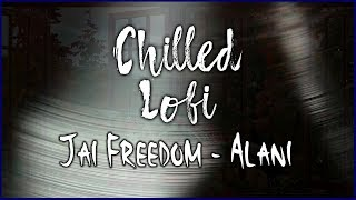 Jai Freedom - Alani 🔈 New Jazzy Lofi Chill Out Song on Chilled Lofi