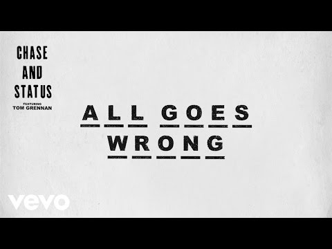 Chase & Status - All Goes Wrong ft  Tom Grennan