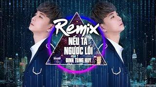 Remix Nếu Ta Ngược Lối - Đinh Tùng Huy