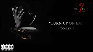 """Turn Up on Em"" - Don Trip (Official Audio)"