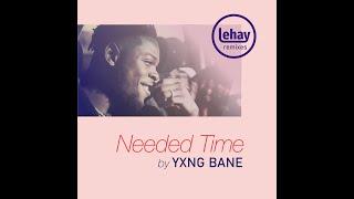 Yxng Bane   Needed Time (Lehay Remix)   UKGarage