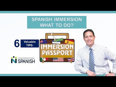 Spanish Immersion - What to do? 6 valuable tips.