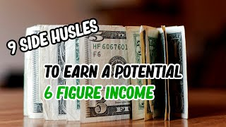 9 side hustles YOU Can start NOW with 6-figure income potential