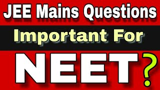 JEE - Mains Questions Important For NEET? | NEET | AIIMS | IIT-JEE [Ash Tutorials]