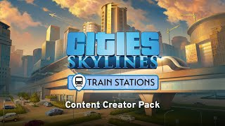 Cities: Skylines - Content Creator Pack: Train Stations Youtube Video